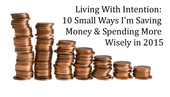 Living With Intention - 10 Small Ways To Save Money and Spend More Wisely in 2015